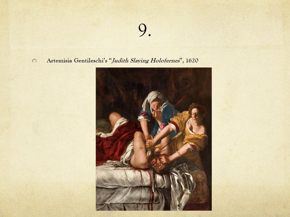 9. Artemisia Gentileschis Judith Slaying Holofernes, 1620