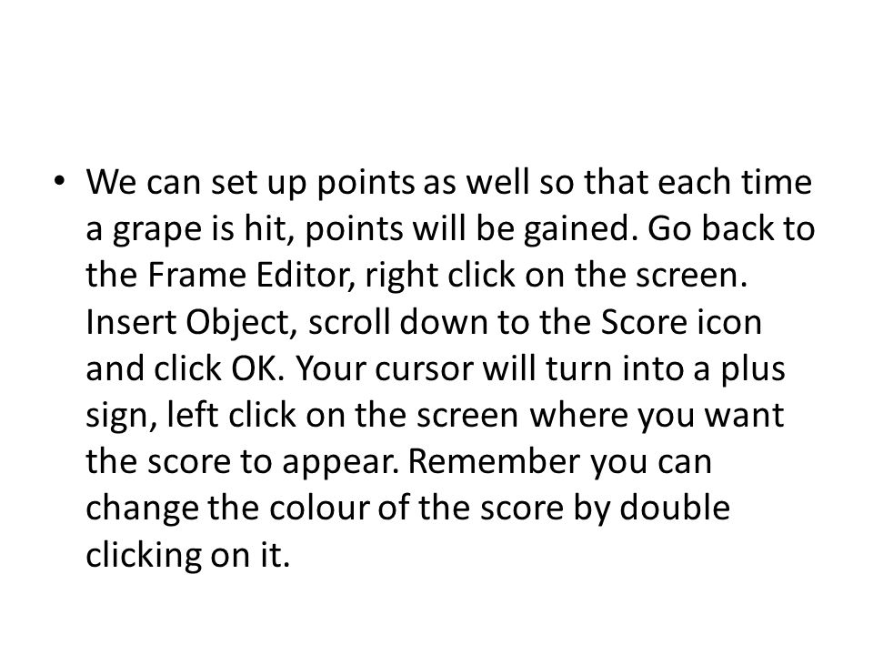 We can set up points as well so that each time a grape is hit, points will be gained.