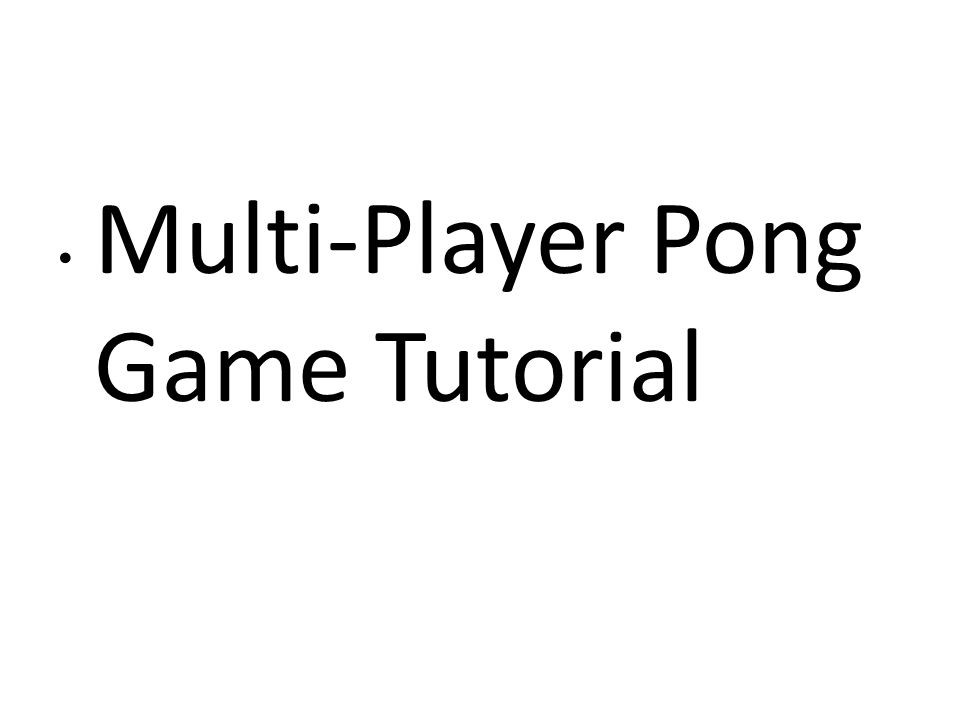 ­­ Multi-Player Pong Game Tutorial