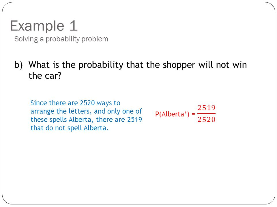Example 1 b) What is the probability that the shopper will not win the car.