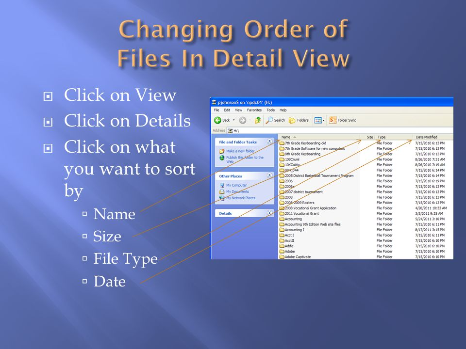 Click on View Click on Details Click on what you want to sort by Name Size File Type Date