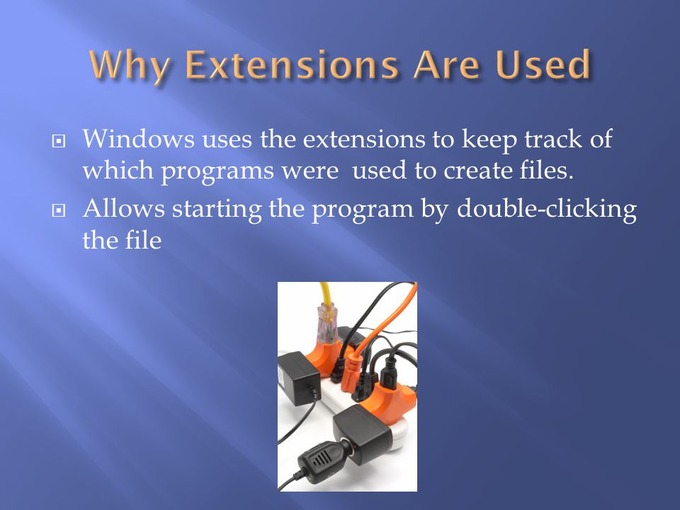 Windows uses the extensions to keep track of which programs were used to create files. Allows starting the program by double-clicking the file