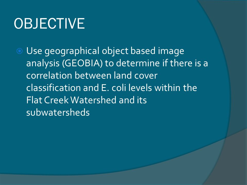 OBJECTIVE Use geographical object based image analysis (GEOBIA) to determine if there is a correlation between land cover classification and E.