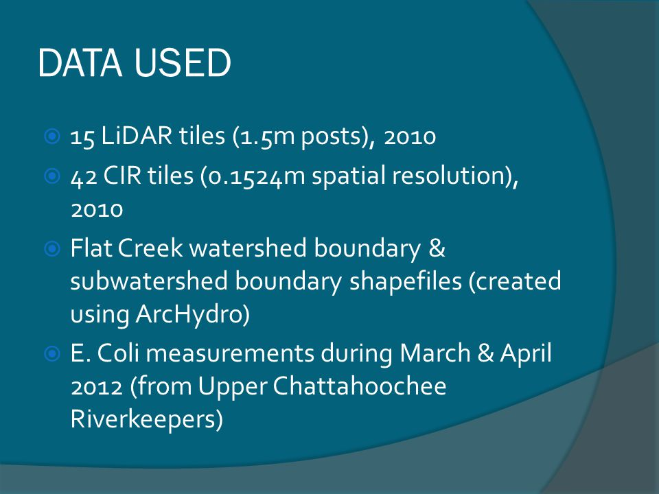 DATA USED 15 LiDAR tiles (1.5m posts), 2010 42 CIR tiles (0.1524m spatial resolution), 2010 Flat Creek watershed boundary & subwatershed boundary shapefiles (created using ArcHydro) E.