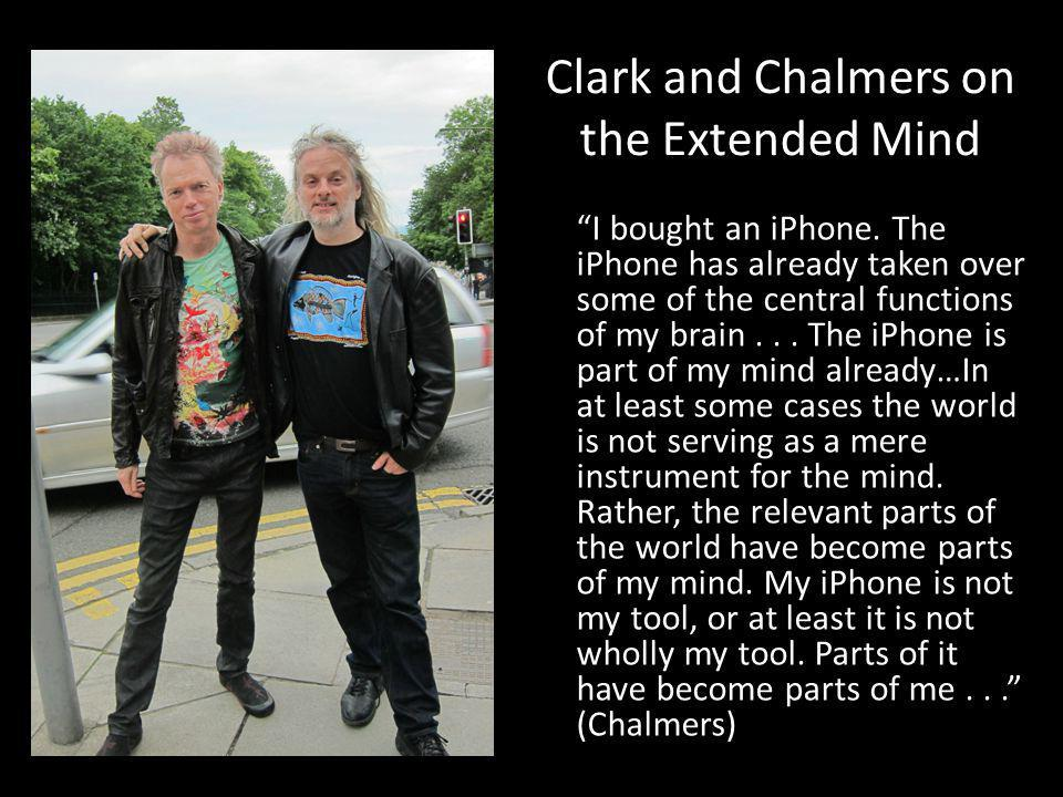 Clark and Chalmers on the Extended Mind When parts of the environment are coupled to the brain in the right way, they become parts of the mind.