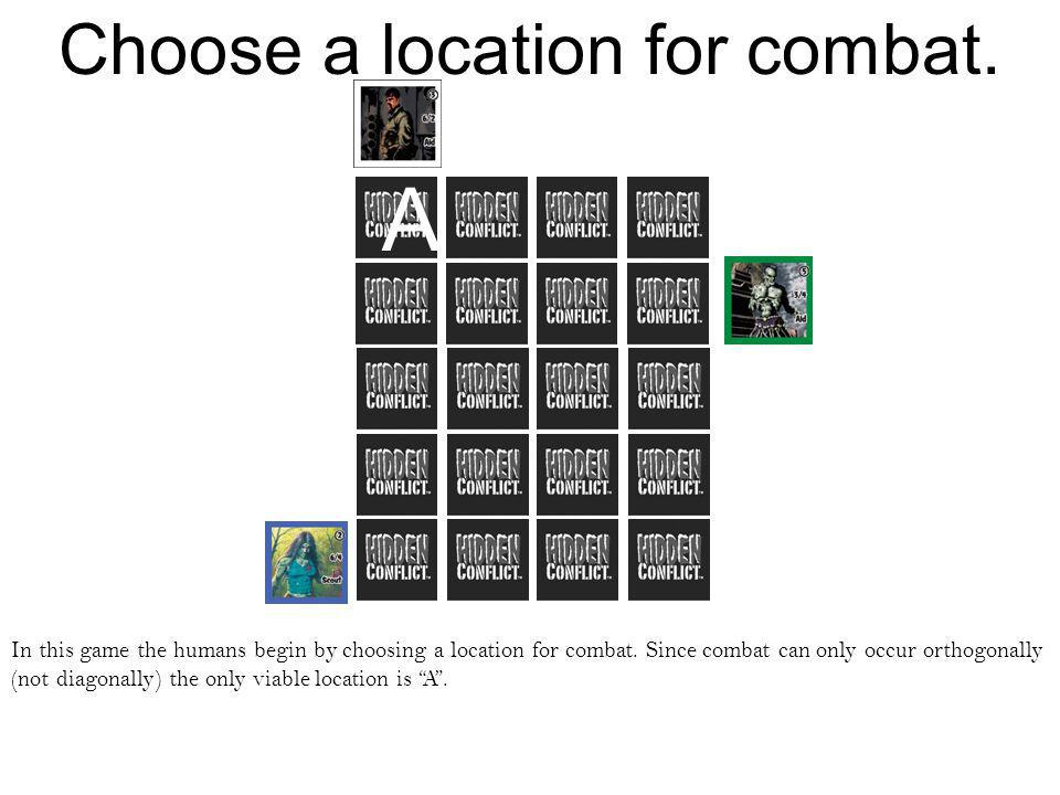 Choose a location for combat. In this game the humans begin by choosing a location for combat.