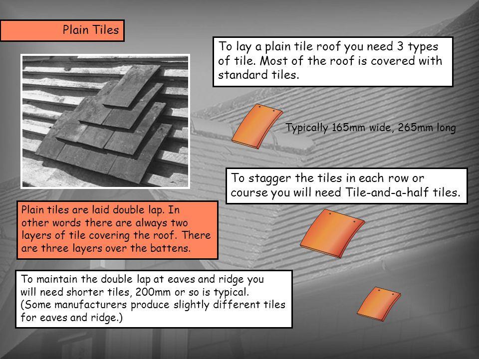 Plain tiles are laid double lap.