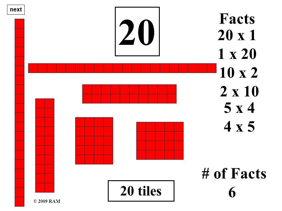 20 tiles 20 1 x 20 # of Facts 6 20 x 1 Facts 10 x 2 2 x 10 5 x 4 4 x 5 next © 2009 RAM
