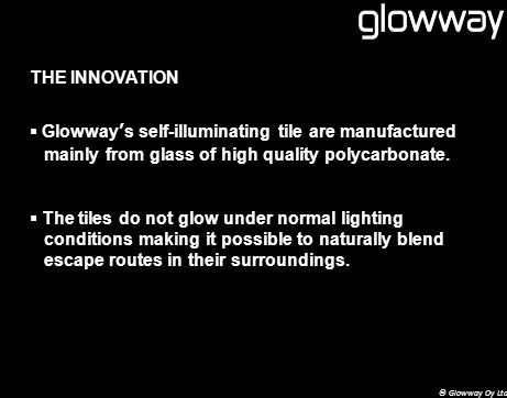 THE INNOVATION Glowways self-illuminating tile are manufactured mainly from glass of high quality polycarbonate.