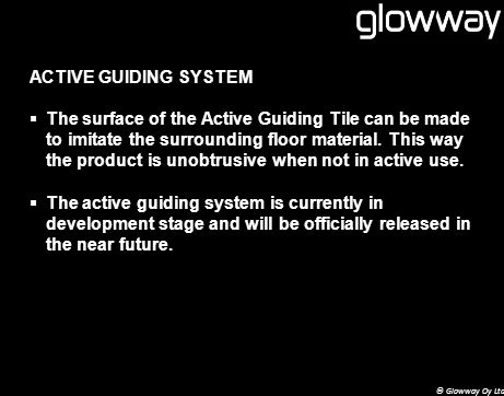 ACTIVE GUIDING SYSTEM The surface of the Active Guiding Tile can be made to imitate the surrounding floor material.