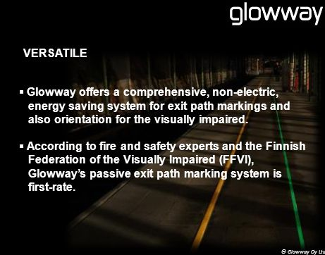 VERSATILE Glowway offers a comprehensive, non-electric, energy saving system for exit path markings and also orientation for the visually impaired.