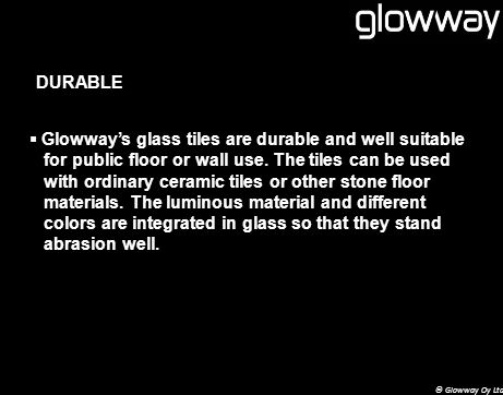 DURABLE Glowways glass tiles are durable and well suitable for public floor or wall use.