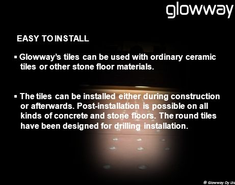 REFERENCES Glowways products have been installed e.g.: Metro stations Hospitals Helsinki Music Center Shopping centers Health centers Libraries Finnish Army venues © Glowway Oy Ltd