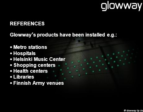 THE PRODUCTS The following are few examples of Glowways fast- expanding product portfolio as well as examples of the applications.