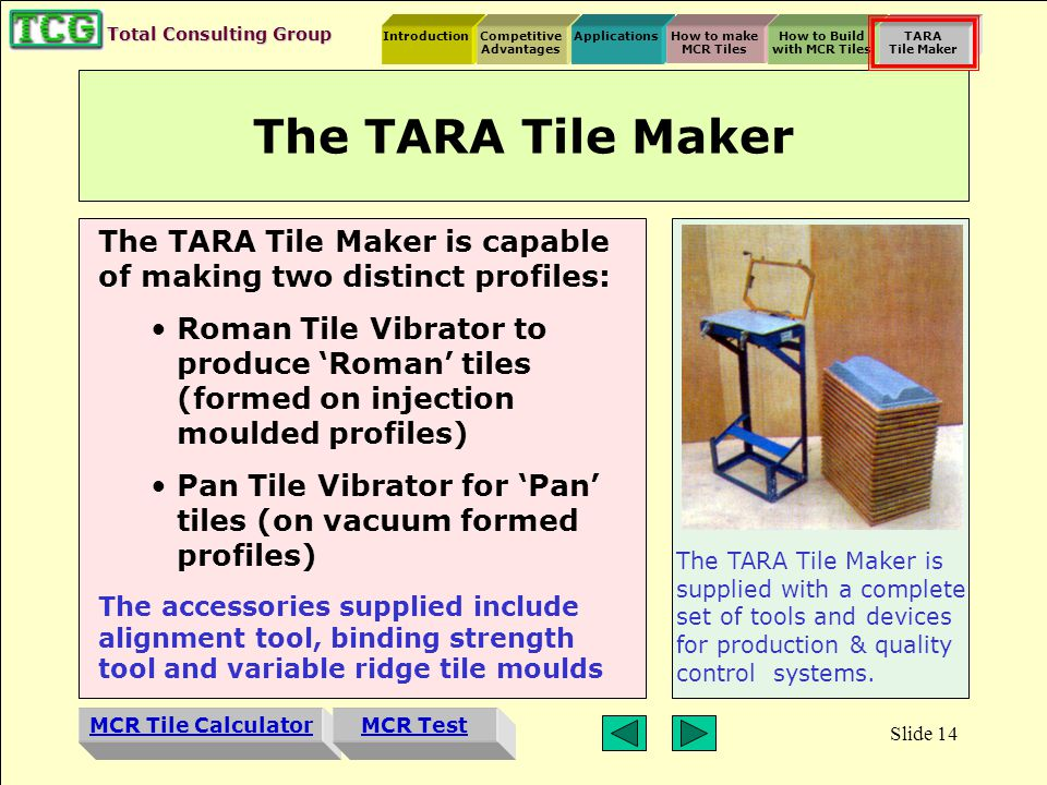 Introduction MCR Tile Calculator Competitive Advantages ApplicationsHow to make MCR Tiles How to Build with MCR Tiles TARA Tile Maker MCR Test Total Consulting Group Slide 13 How to Build SORRY.