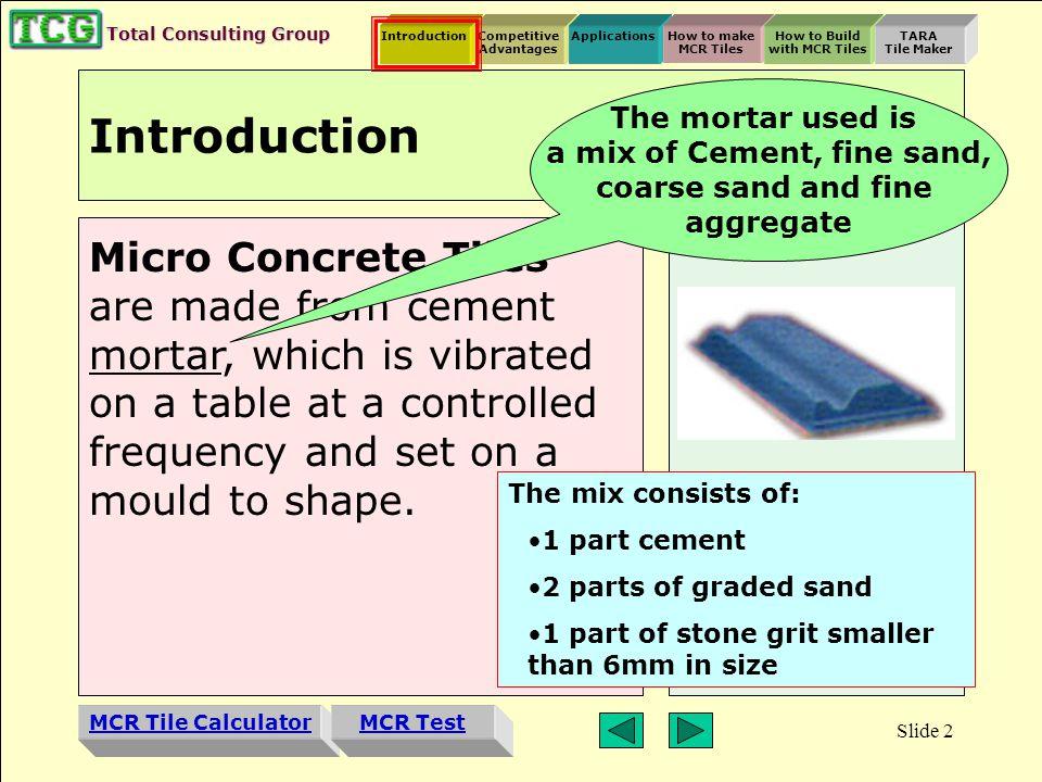 Introduction MCR Tile Calculator Competitive Advantages ApplicationsHow to make MCR Tiles How to Build with MCR Tiles TARA Tile Maker MCR Test Total Consulting Group Slide 1 COMPUTER-BASED TRAINING PROGRAM ON TARA Tile Maker