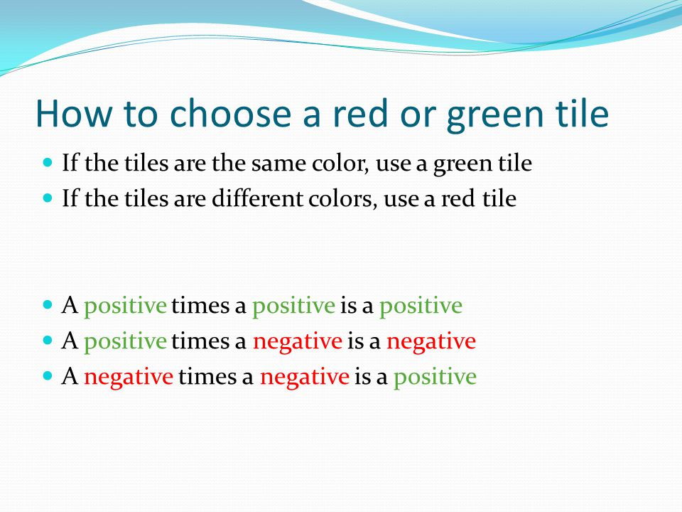 How to choose a red or green tile If the tiles are the same color, use a green tile If the tiles are different colors, use a red tile A positive times