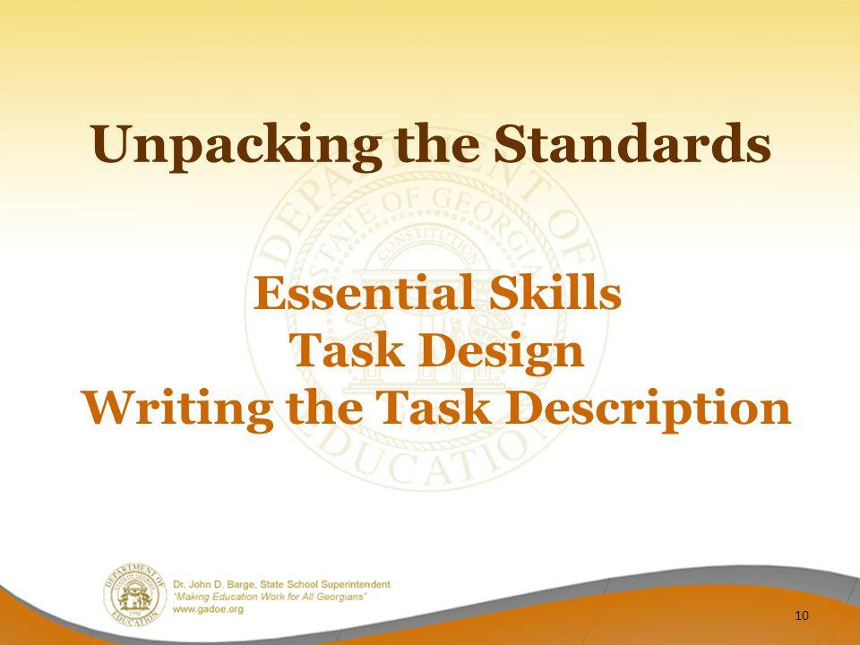 Essential Skills Task Design Writing the Task Description Unpacking the Standards 10