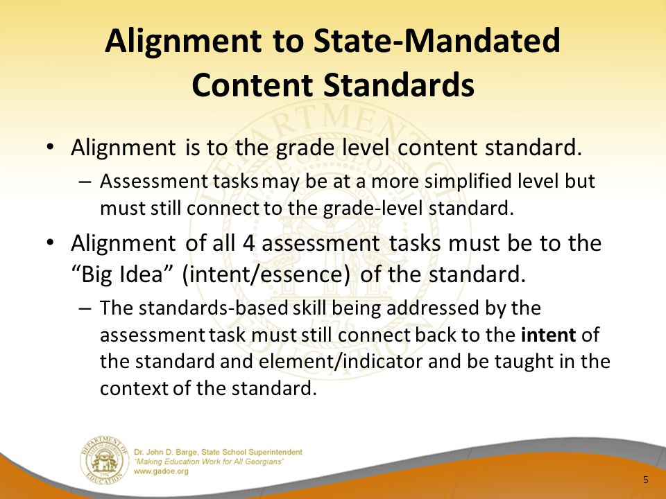 Alignment is to the grade level content standard. – Assessment tasks may be at a more simplified level but must still connect to the grade-level stand