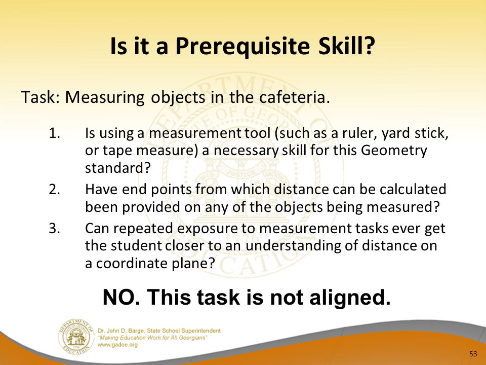 Is it a Prerequisite Skill? Task: Measuring objects in the cafeteria. 1.Is using a measurement tool (such as a ruler, yard stick, or tape measure) a n