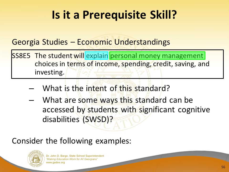 Is it a Prerequisite Skill? Georgia Studies – Economic Understandings SS8E5 The student will explain personal money management choices in terms of inc