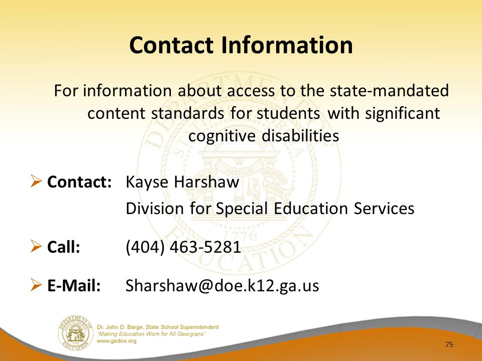 Contact Information For information about access to the state-mandated content standards for students with significant cognitive disabilities Contact: