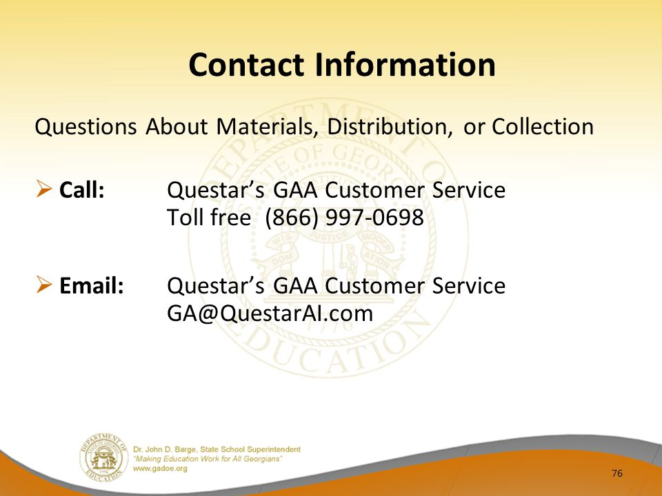 Contact Information Questions About Materials, Distribution, or Collection Call:Questars GAA Customer Service Toll free (866) 997-0698 Email:Questars