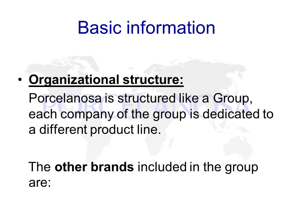 Basic information Organizational structure: Porcelanosa is structured like a Group, each company of the group is dedicated to a different product line.