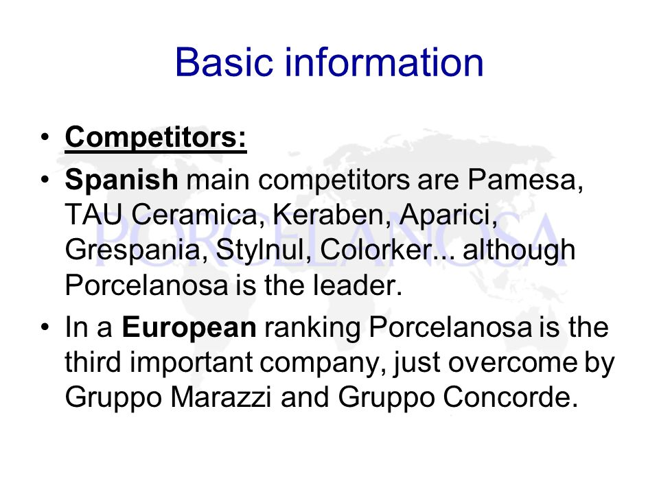 Basic information Competitors: Spanish main competitors are Pamesa, TAU Ceramica, Keraben, Aparici, Grespania, Stylnul, Colorker...