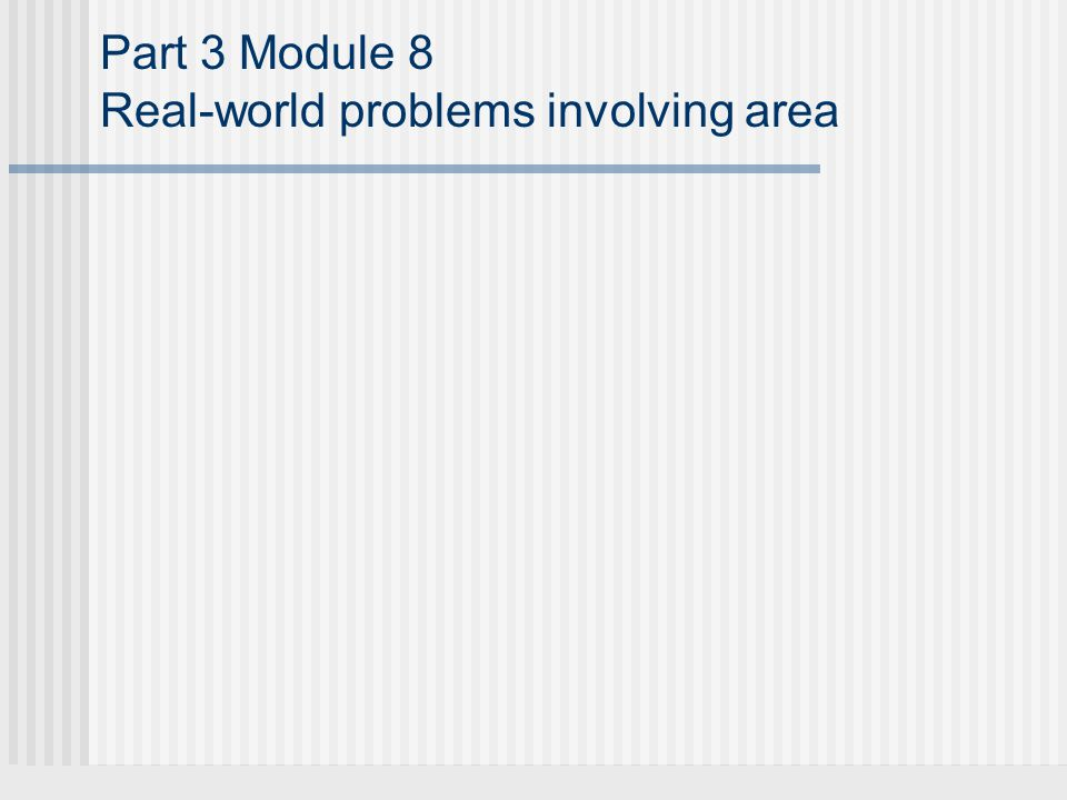 Part 3 Module 8 Real-world problems involving area