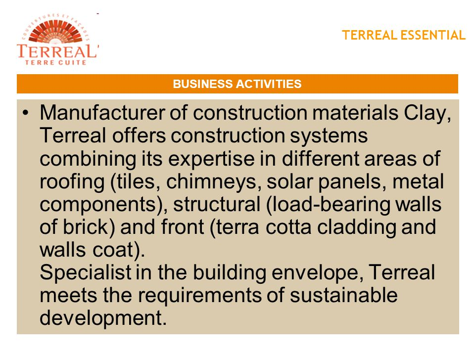 TERREAL ESSENTIAL BUSINESS ACTIVITIES Terreal group performs about 400 million euros of turnover.