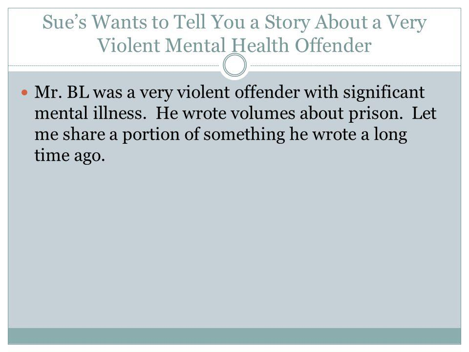 Sues Wants to Tell You a Story About a Very Violent Mental Health Offender Mr.