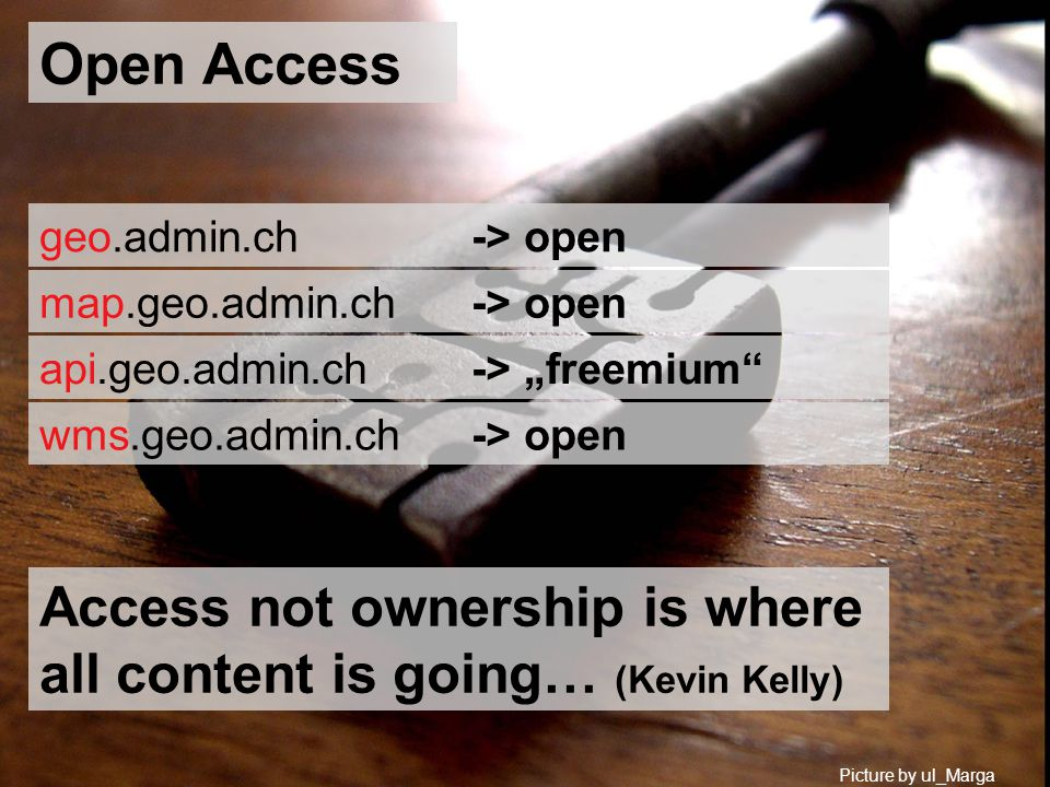 Open Access api.geo.admin.ch -> freemium Picture by ul_Marga Access not ownership is where all content is going… (Kevin Kelly) wms.geo.admin.ch -> open geo.admin.ch -> open map.geo.admin.ch -> open