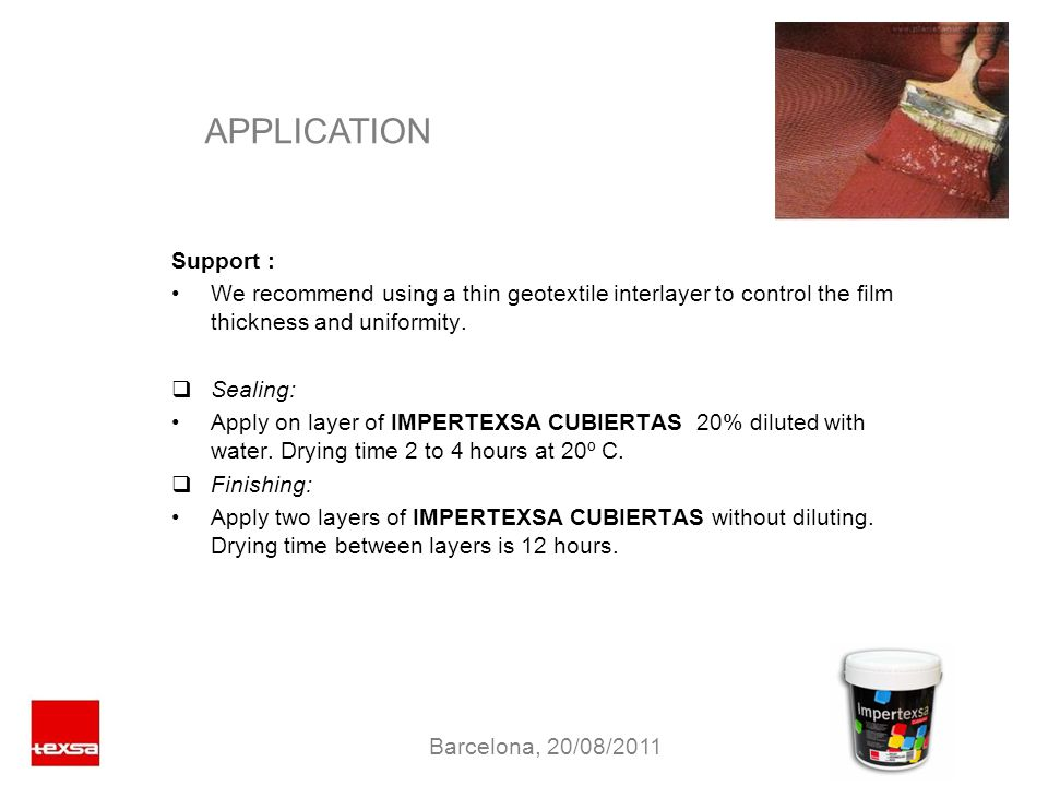 APPLICATION Support : We recommend using a thin geotextile interlayer to control the film thickness and uniformity. Sealing: Apply on layer of IMPERTE