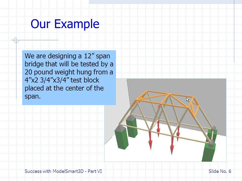 Success with ModelSmart3D - Part VI Slide No. 7 Optimizing Geometry - Truss Height
