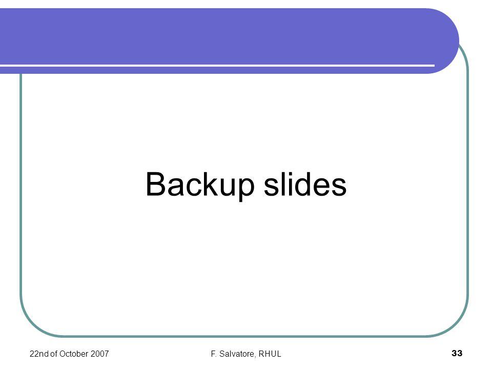 22nd of October 2007F. Salvatore, RHUL33 Backup slides