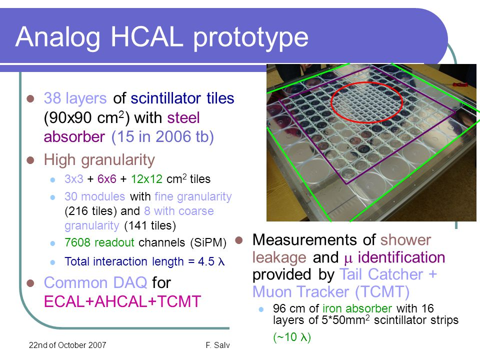 22nd of October 2007F. Salvatore, RHUL5 Analog HCAL prototype 38 layers of scintillator tiles (90x90 cm 2 ) with steel absorber (15 in 2006 tb) High g
