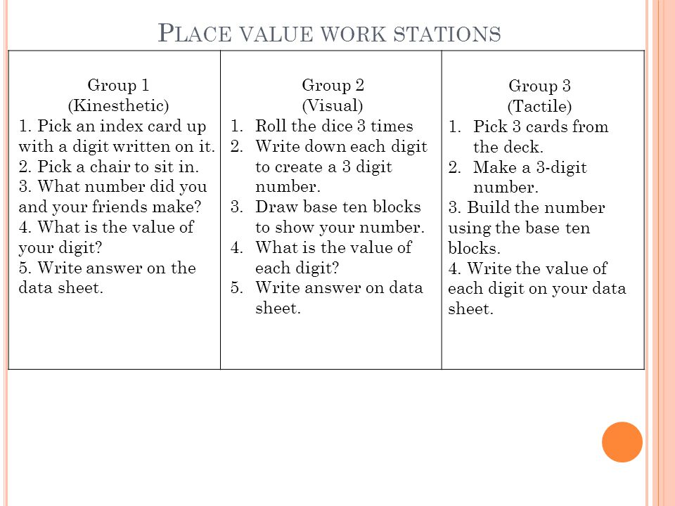 P LACE VALUE WORK STATIONS Group 1 (Kinesthetic) 1. Pick an index card up with a digit written on it. 2. Pick a chair to sit in. 3. What number did yo