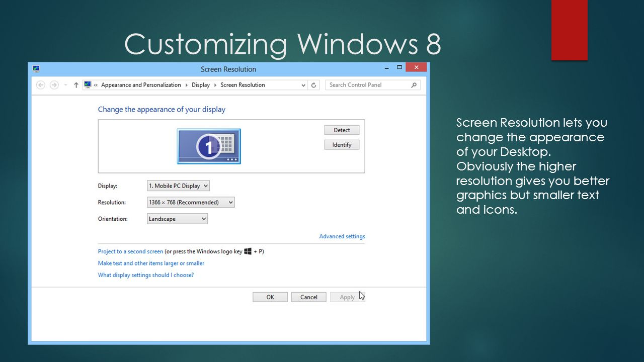 Customizing Windows 8 Screen Resolution lets you change the appearance of your Desktop.