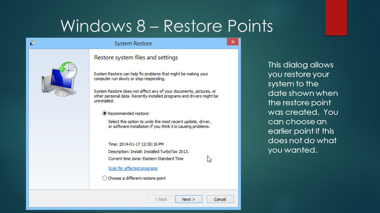 Windows 8 – Restore Points This dialog allows you restore your system to the date shown when the restore point was created.