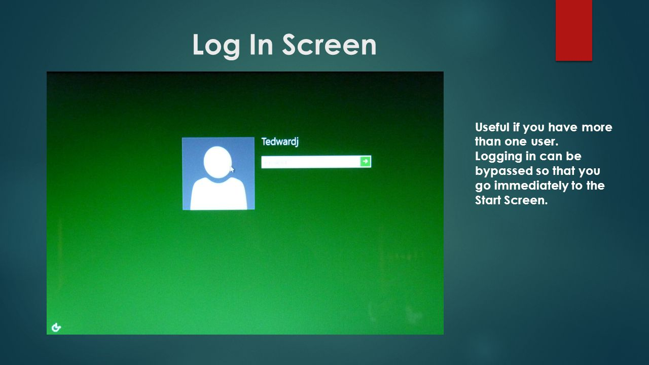 Log In Screen Useful if you have more than one user.