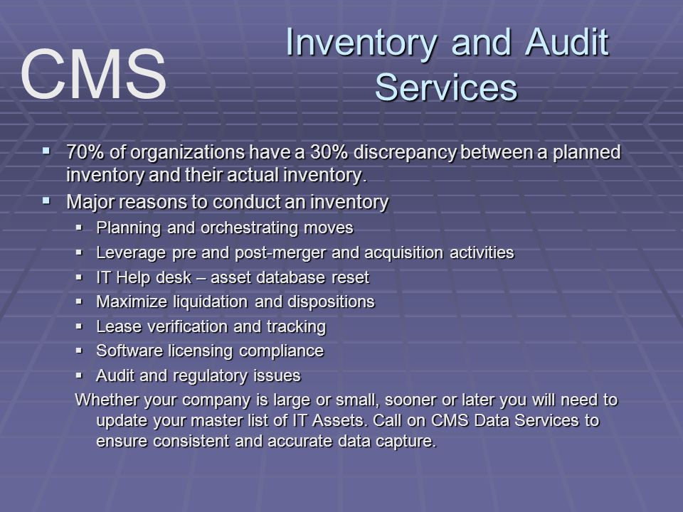 Inventory and Audit Services 70% of organizations have a 30% discrepancy between a planned inventory and their actual inventory. 70% of organizations