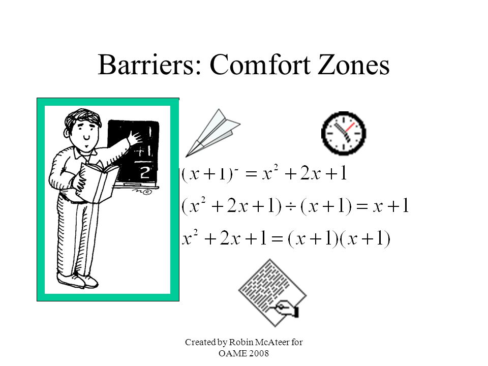 Created by Robin McAteer for OAME 2008 Barriers: Comfort Zones