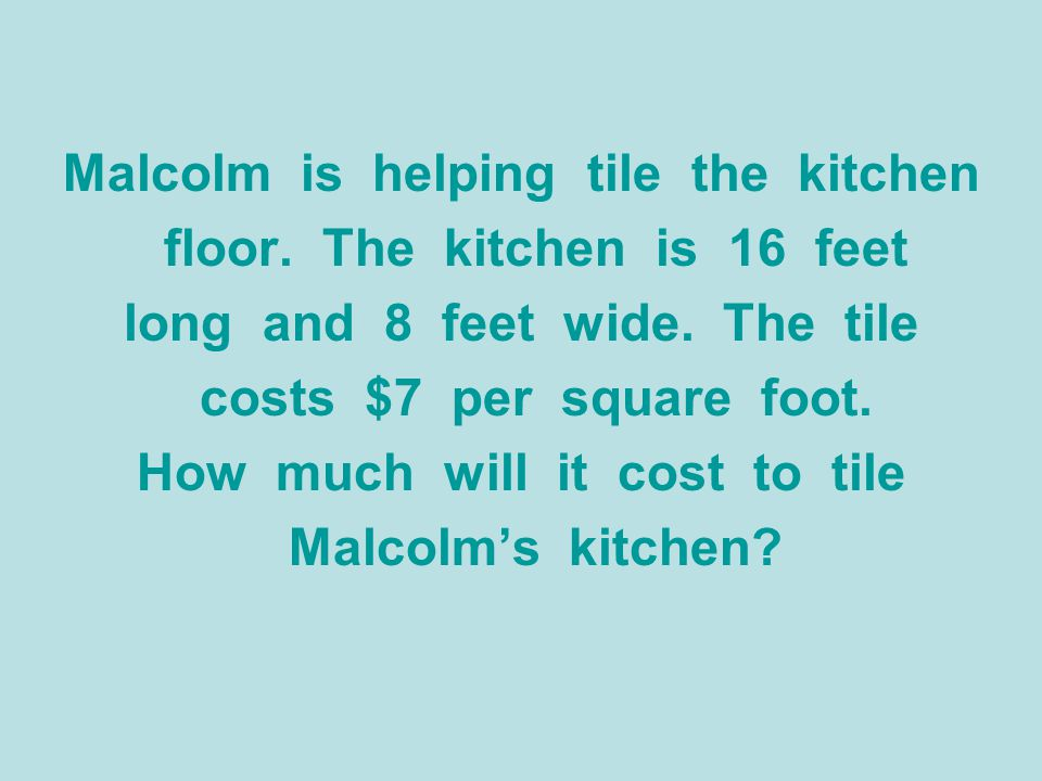 Malcolm is helping tile the kitchen floor. The kitchen is 16 feet long and 8 feet wide. The tile costs $7 per square foot. How much will it cost to ti