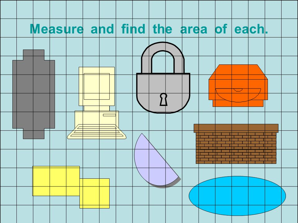 Measure and find the area of each.
