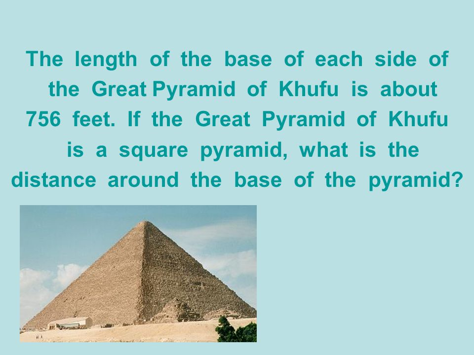 The length of the base of each side of the Great Pyramid of Khufu is about 756 feet. If the Great Pyramid of Khufu is a square pyramid, what is the di