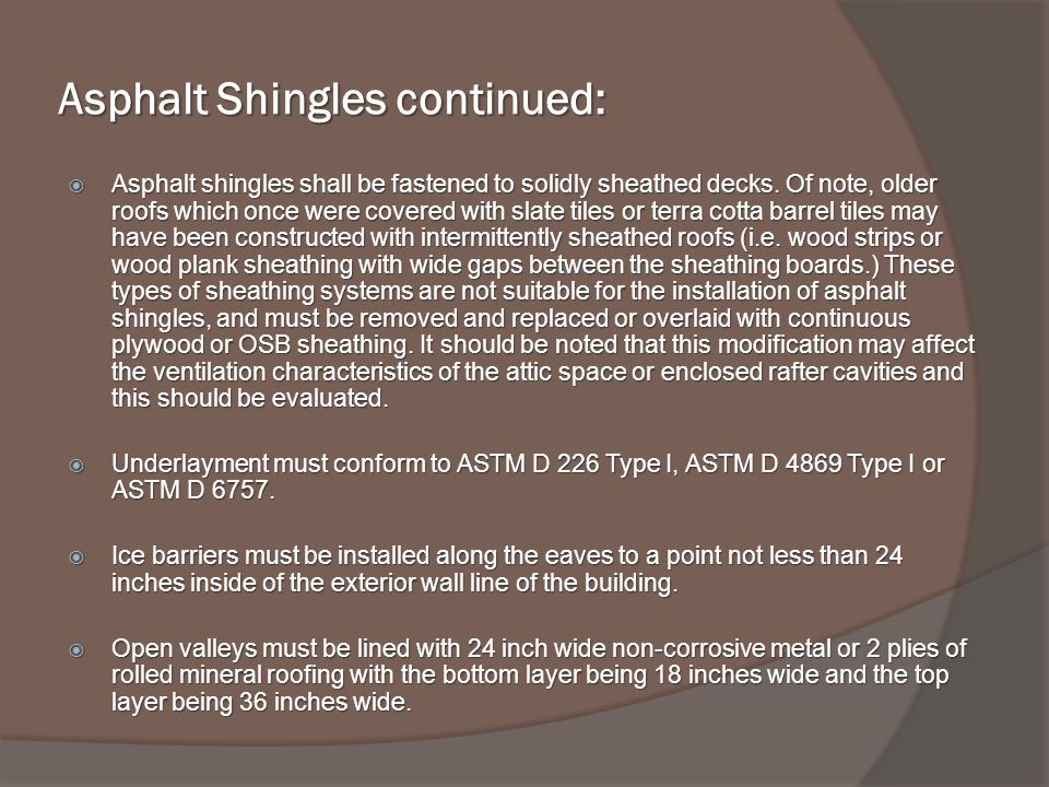Asphalt Shingles continued: Asphalt shingles shall be fastened to solidly sheathed decks.