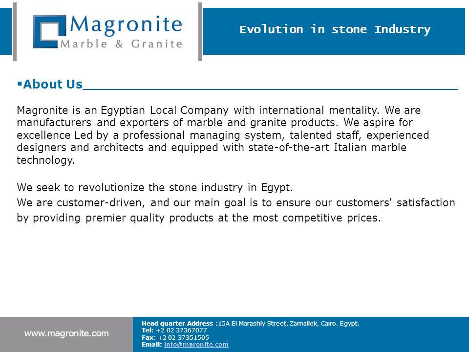 www.magronite.com Head quarter Address :15A El Marashly Street, Zamallek, Cairo. Egypt. Tel: +2 02 37367077 Fax: +2 02 37351505 Email: info@maronite.c
