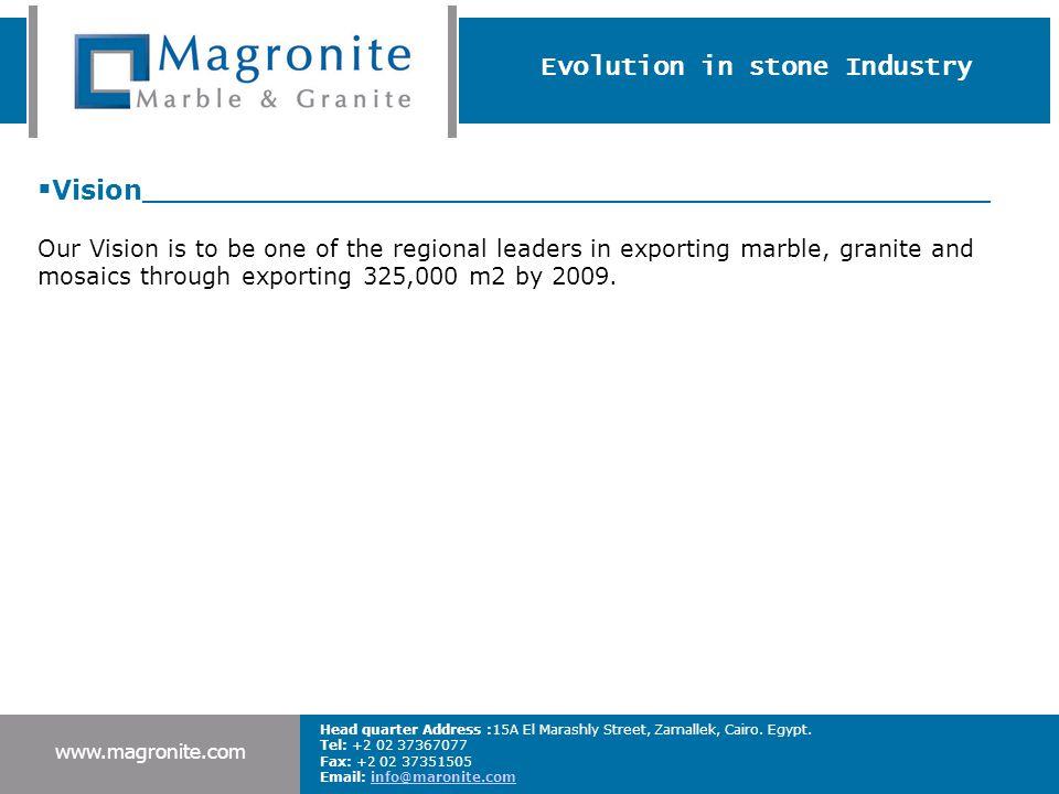 Evolution in stone Industry www.magronite.com Head quarter Address :15A El Marashly Street, Zamallek, Cairo. Egypt. Tel: +2 02 37367077 Fax: +2 02 373