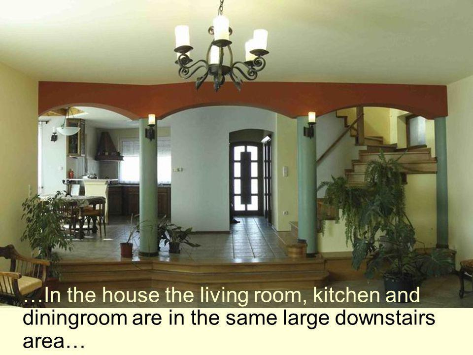 …In the house the living room, kitchen and diningroom are in the same large downstairs area…